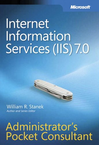 Internet Information Services (IIS) 7.0: Administrator's Pocket Consultant by William R. Stanek