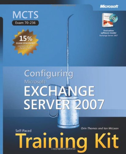 Configuring Microsoft Exchange Server 2007: MCTS Self-Paced Training Kit (Exam 70-236) by Orin Thomas