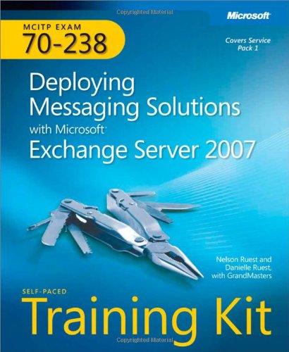 MCITP Self-Paced Training Kit (Exam 70-238): Deploying Messaging Solutions with Microsoft® Exchange Server 2007 (PRO-Certification) By Nelson Ruest