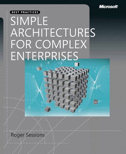 Simple Architectures for Complex Enterprises (PRO-best Practices) By Roger Sessions