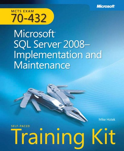 MCTS Self-Paced Training Kit (Exam 70-432): Microsoft® SQL Server® 2008 - Implementation and Maintenance: Microsoft SQL Server 2008 - Implementation and Maintenance Book/CD Package (PRO-Certification) By Mike Hotek
