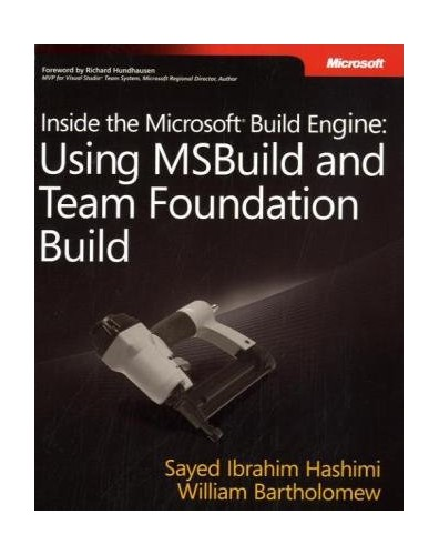 Inside the Microsoft® Build Engine: Using MSBuild and Team Foundation Build (PRO-Developer) By Sayed Hashimi