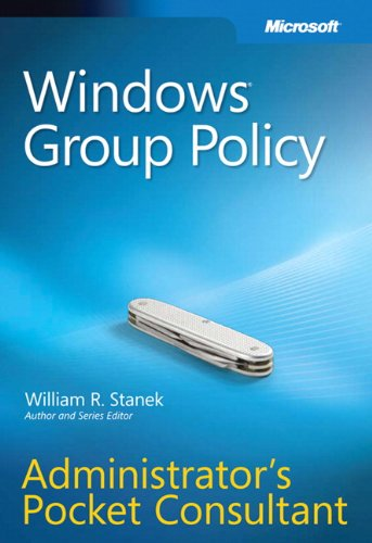 Windows Group Policy Administrator's Pocket Consultant By William R. Stanek