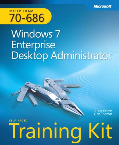 MCITP Self-Paced Training Kit (Exam 70-686): Windows® 7 Desktop Administrator (Microsoft Press Training Kit) By Craig Zacker