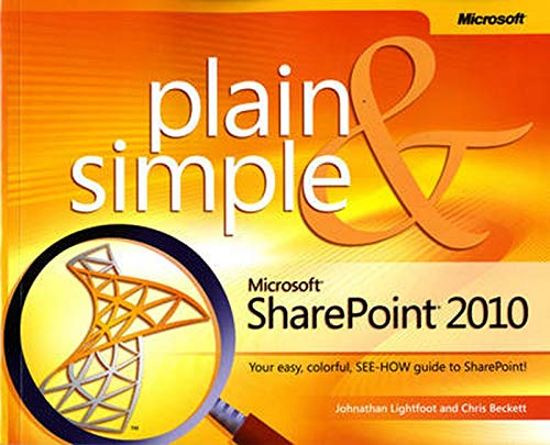 Microsoft SharePoint 2010 Plain & Simple: Learn the Simplest Ways to Get Things Done with Microsoft SharePoint 2010 by Jonathan Lightfoot