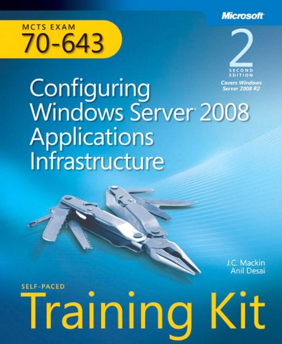 Configuring Windows Server (R) 2008 Applications Infrastructure, Second Edition By Anil Desai