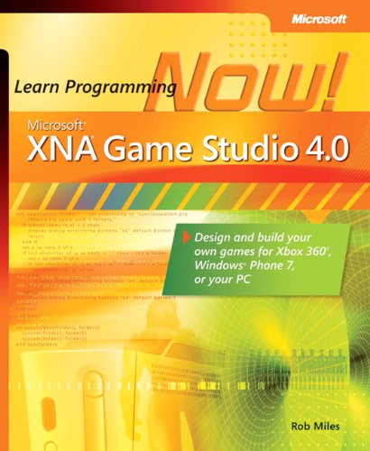 Microsoft® XNA® Game Studio 4.0: Learn Programming Now!: How to program for Windows Phone 7, Xbox 360, Zune devices, and more By Rob Miles