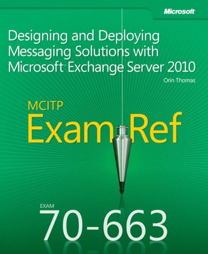 Designing and Deploying Messaging Solutions with Microsoft (R) Exchange Server 2010 By Orin Thomas
