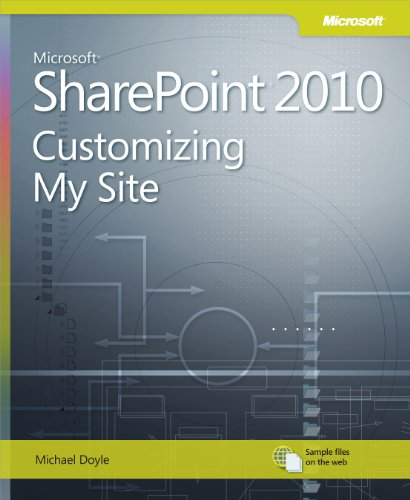 Microsoft SharePoint 2010: Customizing My Site: Harness the Power of Social Computing in Microsoft SharePoint! By Michael Doyle