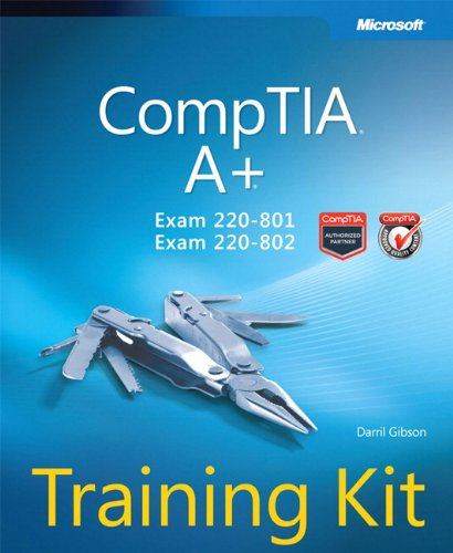 CompTIA A+ Training Kit (Exam 220-801 and Exam 220-802) By Darril Gibson