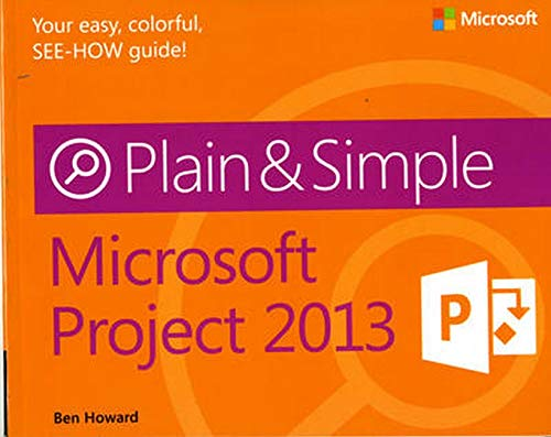 Microsoft Project 2013 Plain & Simple by Ben Howard