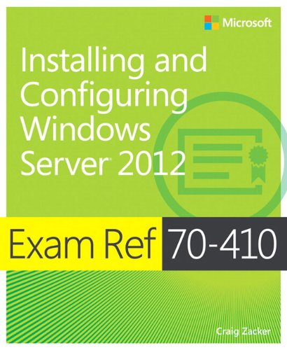 Exam Ref 70-410: Installing and Configuring Windows Server (R) 2012 By Craig Zacker