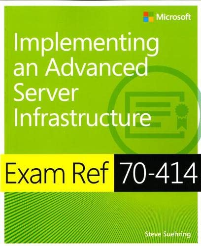 Exam Ref 70-414: Implementing an Advanced Enterprise Server Infrastructure By Steve Suehring