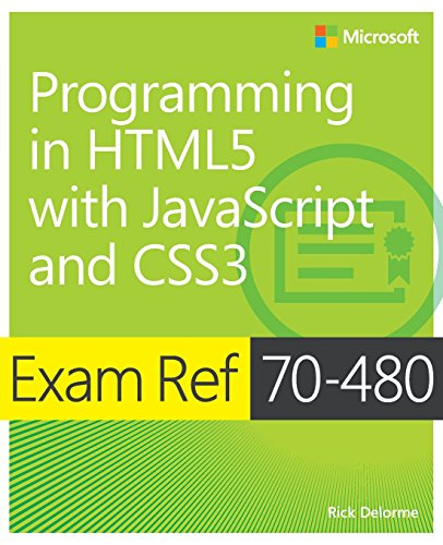 Exam Ref 70-480  Programming in HTML5  with JavaScript and CSS3 By Rick Delorme
