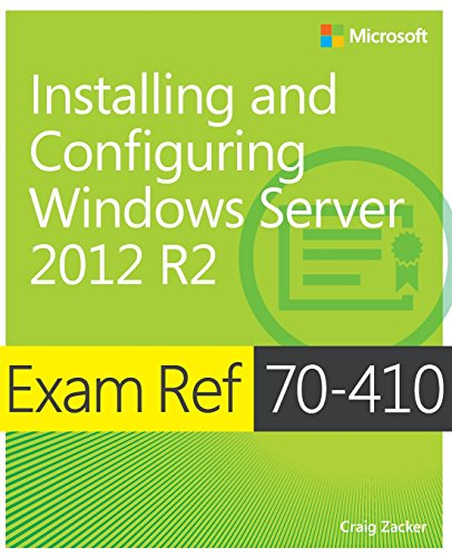 Exam Ref 70-410: Installing and Configuring Windows Server 2012 R2 By Craig Zacker