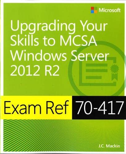Exam Ref 70-417: Upgrading Your Skills to Windows Server 2012 R2 By J. C. Mackin