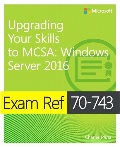 Exam Ref 70-743 Upgrading Your Skills to MCSA: Windows Server 2016 by Charles Pluta