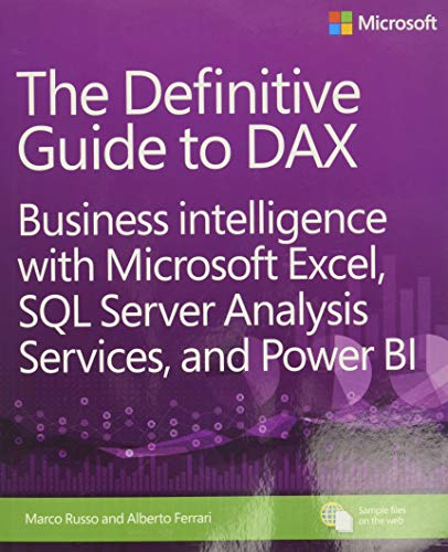 Definitive Guide to DAX, The: Business intelligence with Microsoft Excel, SQL Server Analysis Services, and Power BI (Business Skills) By Alberto Ferrari