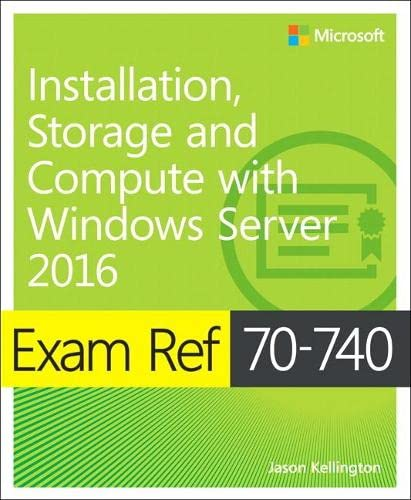 Exam Ref 70-740 Installation, Storage and Compute with Windows Server 2016 By Craig Zacker