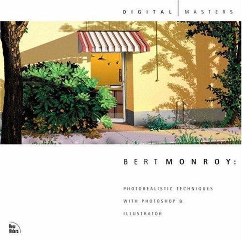 Bert Monroy: Photorealistic Techniques with Photoshop & Illustrator: Photorealistic Techniques with Photoshop and Illustrator (Digital Masters) By Bert Monroy