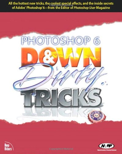 Photoshop 6 Down and Dirty Tricks By Scott Kelby