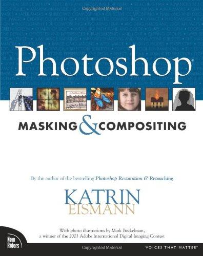 Photoshop Masking & Compositing (Voices That Matter) By Katrin Eismann