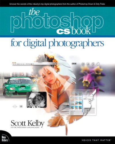 The Adobe Photoshop CS Book for Digital Photographers (Voices That Matter) By Scott Kelby