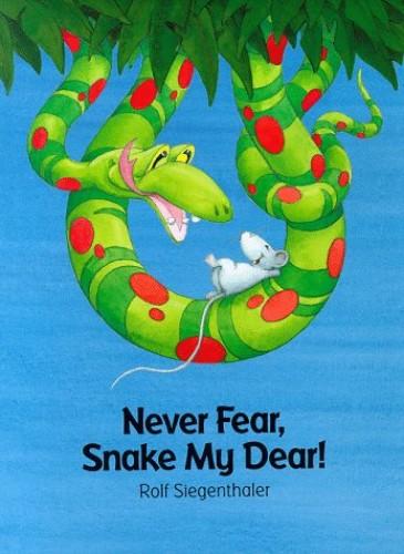 Never Fear, Snake My Dear By Rolf Siegenthaler