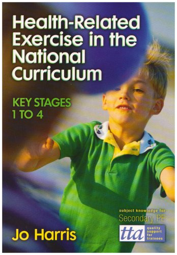Health Related Exercise in the National Curriculum Key Stages 1-4 By Jo Harris