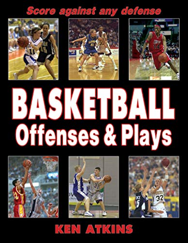 Basketball Offenses & Plays By Ken Atkins