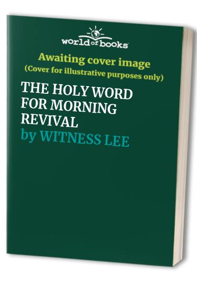 THE HOLY WORD FOR MORNING REVIVAL By WITNESS LEE