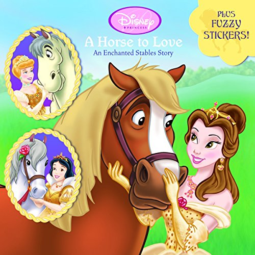 A Horse to Love: An Enchanted Stables Story (Disney Princess) By Random House Disney