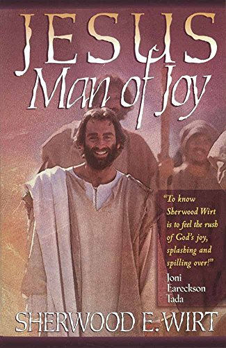 Jesus, Man of Joy By Sherwood Eliot Wirt