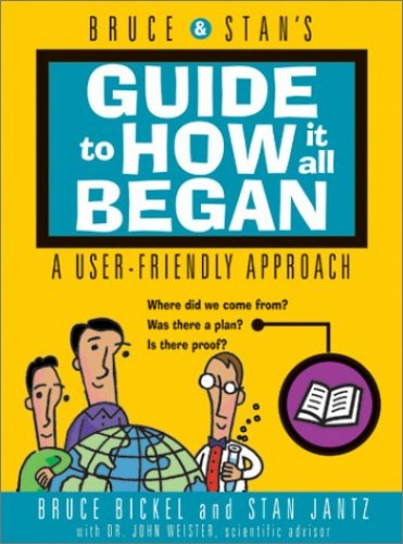 Bruce & Stan's Guide to How it All Began by Bruce Bickel
