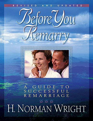 Before You Remarry By H. Norman Wright