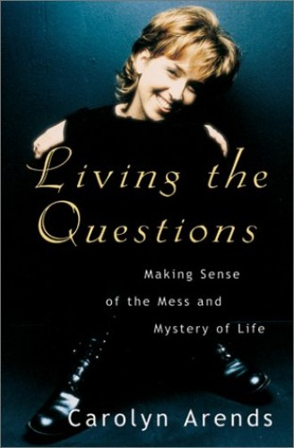 Living the Questions By Carolyn Arends
