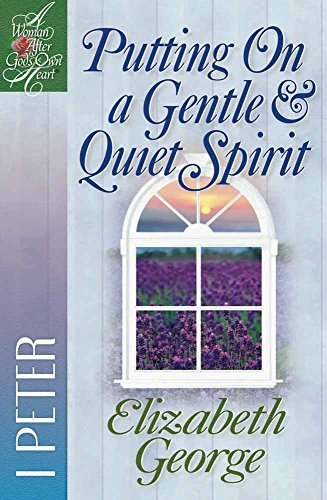 Putting On a Gentle & Quiet Spirit By Elizabeth George
