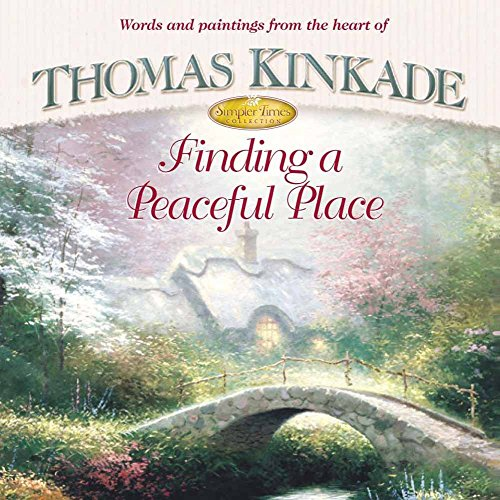 Finding a Peaceful Place By Dr Thomas Kinkade