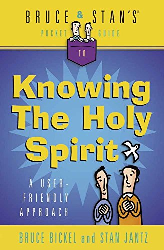 Bruce & Stan's Pocket Guide to Knowing the Holy Spirit: A User Friendly Approach (Bruce & Stan's Pocket Guides) by Bruce Bickel
