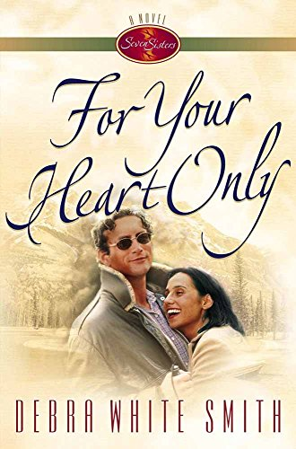 For Your Heart Only (Seven Sisters (Harvest House)) by Debra White Smith