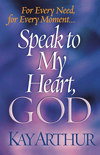 Speak to My Heart, God By Kay Arthur