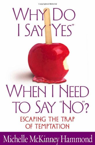 """Why Do I Say """"Yes"""", When I Need to Say """"No""""?: Escaping the Trap of Temptation By Michelle McKinney Hammond"""