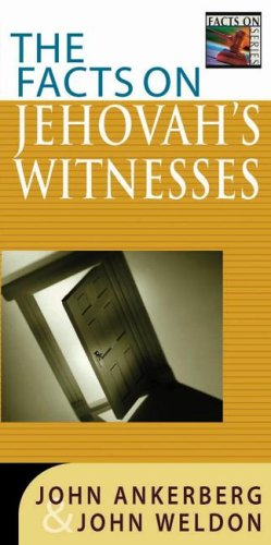The Facts on Jehovah's Witnesses (Facts on (Harvest House Publishers)) by Dr John Ankerberg