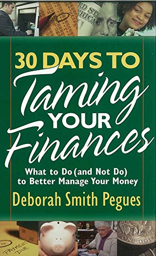 30 Days to Taming Your Finances: What to Do (and Not Do) to Better Manage Your Money By Deborah Smith Pegues