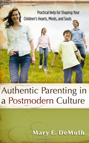 Authentic Parenting in a Postmodern Culture By Mary E DeMuth