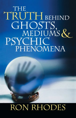 The Truth Behind Ghosts, Mediums, and Psychic Phenomena By Ron Rhodes