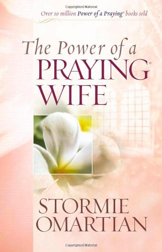 The Power of a Praying (R) Wife By Stormie Omartian