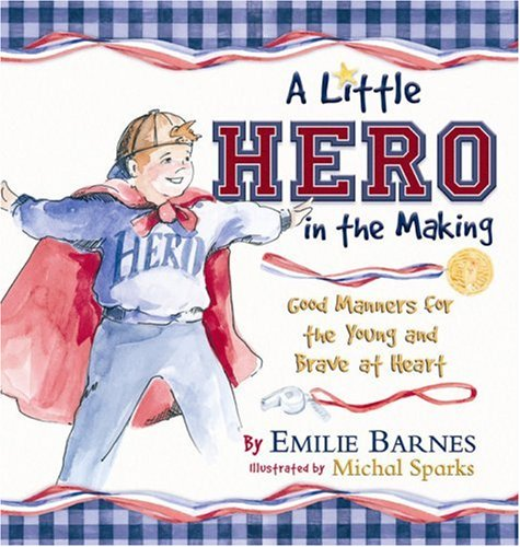 A Little Hero in the Making By Emilie Barnes