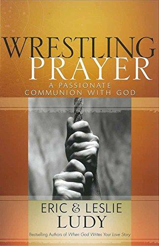 Wrestling Prayer By Eric Ludy