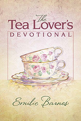 The Tea Lover's Devotional By Emilie Barnes